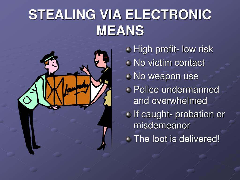 STEALING VIA ELECTRONIC MEANS