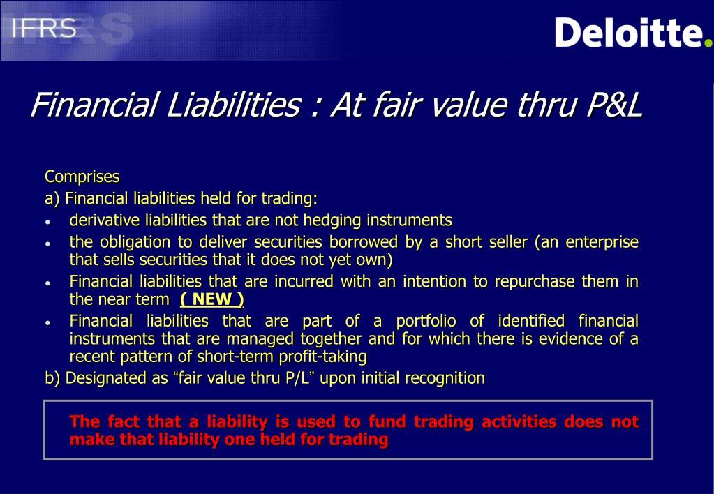 Financial Liabilities : At fair value thru P&L