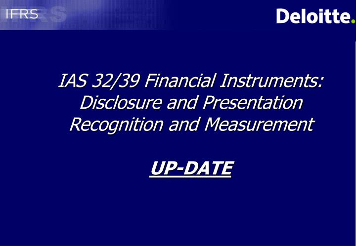 ias 32 39 financial instruments disclosure and presentation recognition and measurement up date n.