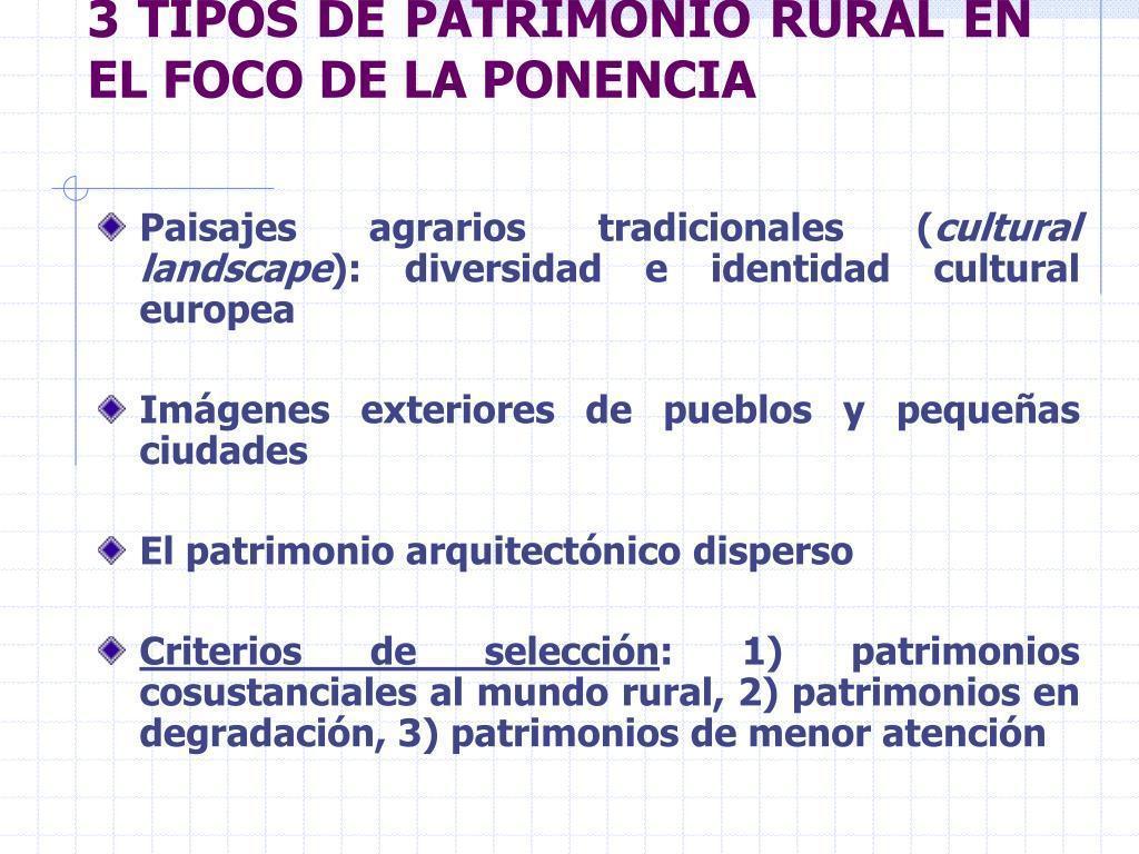 3 TIPOS DE PATRIMONIO RURAL EN EL FOCO DE LA PONENCIA