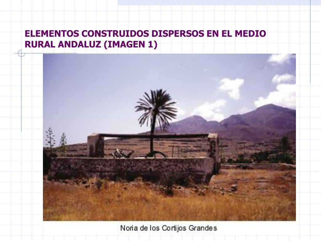 ELEMENTOS CONSTRUIDOS DISPERSOS EN EL MEDIO RURAL ANDALUZ (IMAGEN 1)