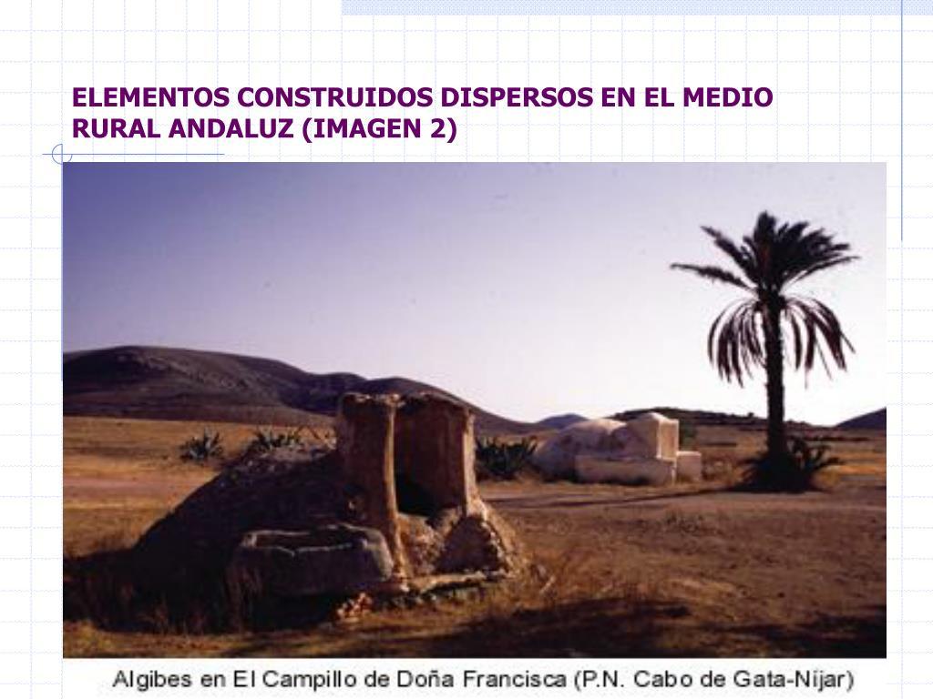 ELEMENTOS CONSTRUIDOS DISPERSOS EN EL MEDIO RURAL ANDALUZ (IMAGEN 2)