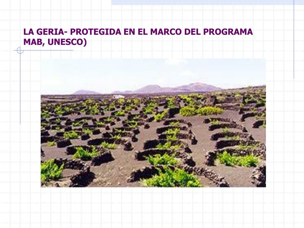 LA GERIA- PROTEGIDA EN EL MARCO DEL PROGRAMA  MAB, UNESCO)