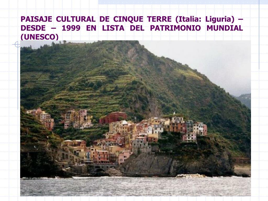 PAISAJE CULTURAL DE CINQUE TERRE (Italia: Liguria) – DESDE – 1999 EN LISTA DEL PATRIMONIO MUNDIAL (UNESCO)