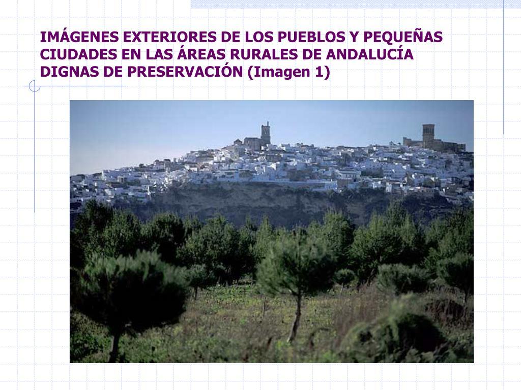 IMÁGENES EXTERIORES DE LOS PUEBLOS Y PEQUEÑAS CIUDADES EN LAS ÁREAS RURALES DE ANDALUCÍA DIGNAS DE PRESERVACIÓN (Imagen 1)