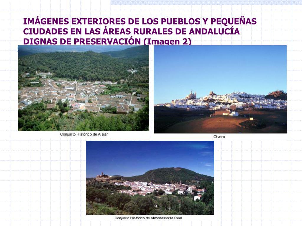 IMÁGENES EXTERIORES DE LOS PUEBLOS Y PEQUEÑAS CIUDADES EN LAS ÁREAS RURALES DE ANDALUCÍA DIGNAS DE PRESERVACIÓN (Imagen 2)