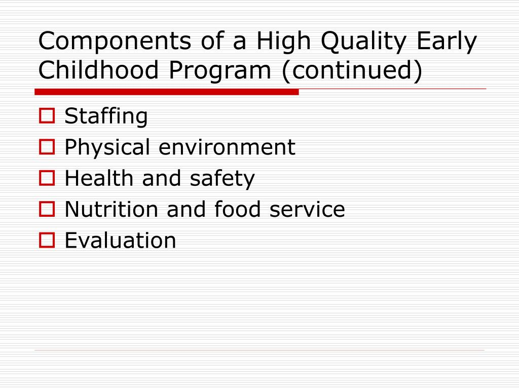 Components of a High Quality Early Childhood Program (continued)