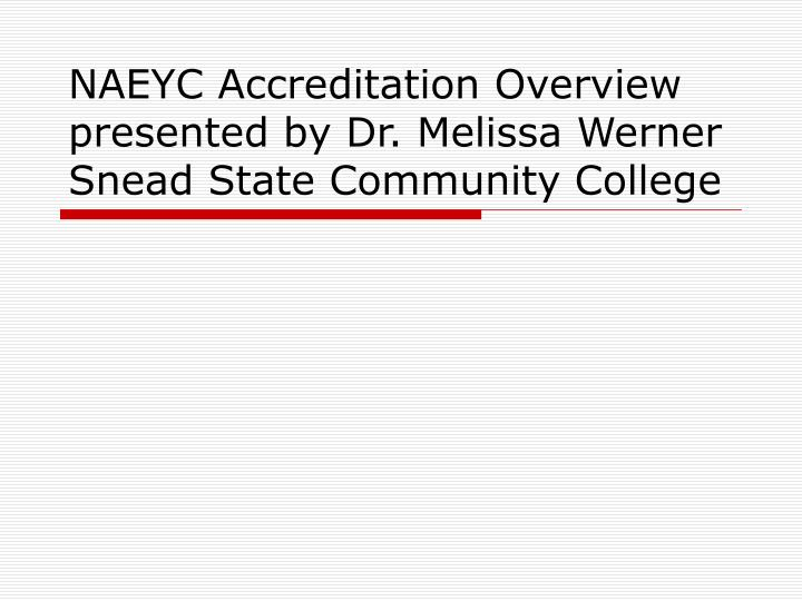 Naeyc accreditation overview presented by dr melissa werner snead state community college
