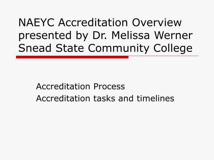 Naeyc accreditation overview presented by dr melissa werner snead state community college2