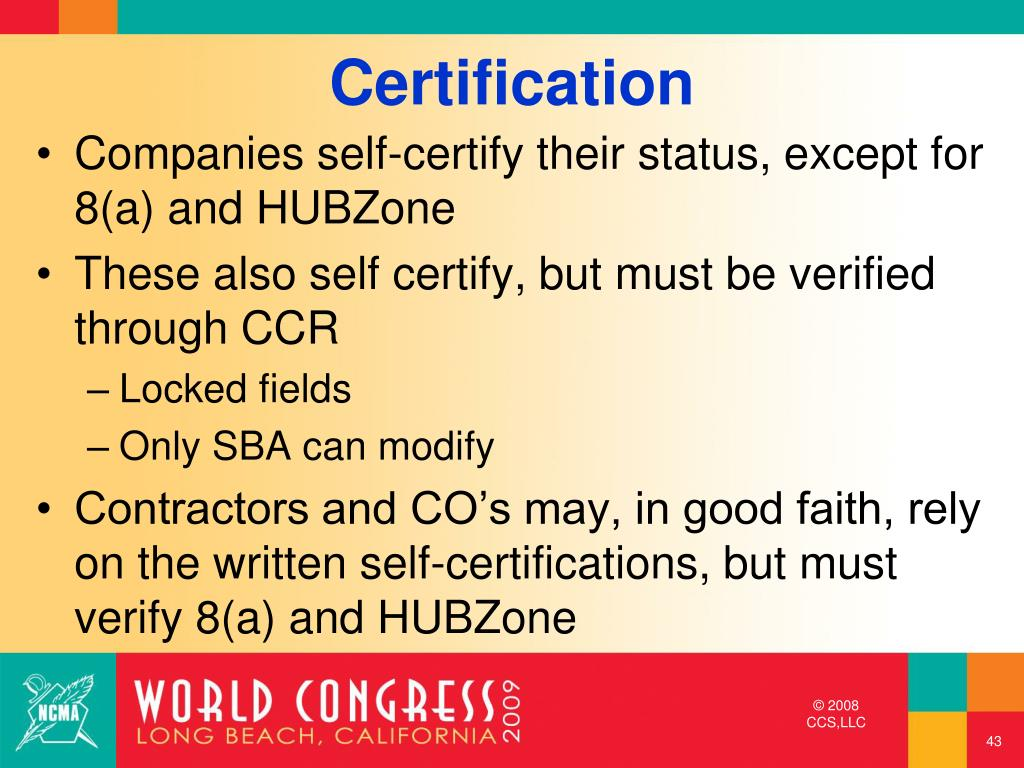 Companies self-certify their status, except for 8(a) and HUBZone