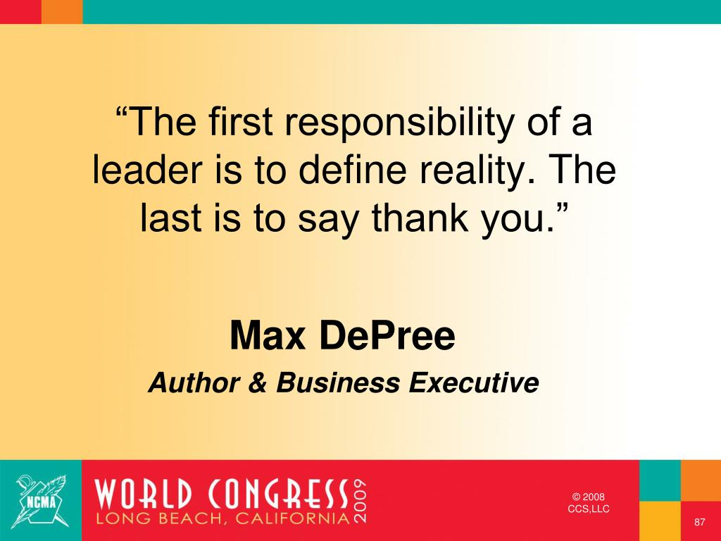 """""""The first responsibility of a leader is to define reality. The last is to say thank you."""""""