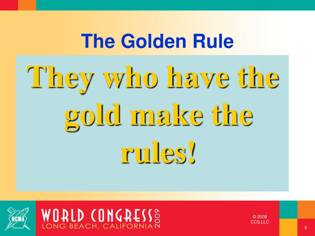 They who have the gold make the rules!