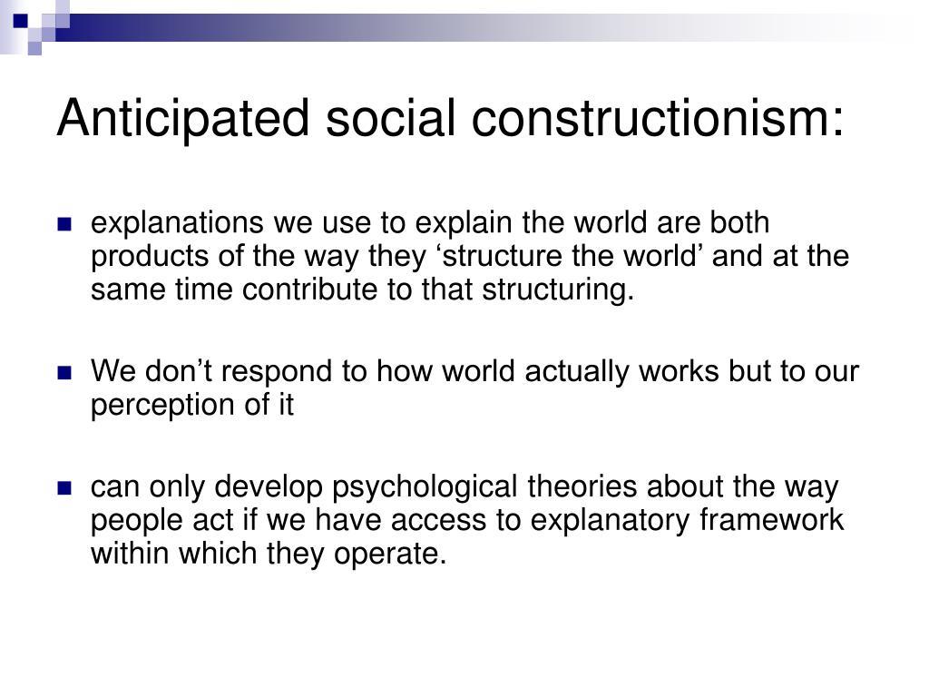 Anticipated social constructionism: