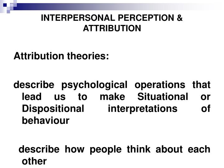 social perception and interpersonal behavior Lecture 04 - social psych the staff doctors were engaged in social perception if the observer sees behavior as directed specifically toward him.