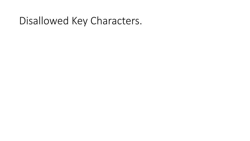 Disallowed Key Characters.