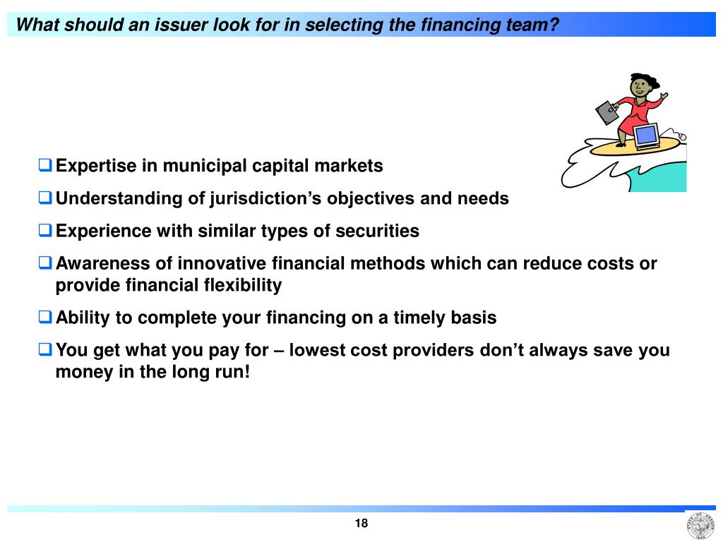 What should an issuer look for in selecting the financing team?