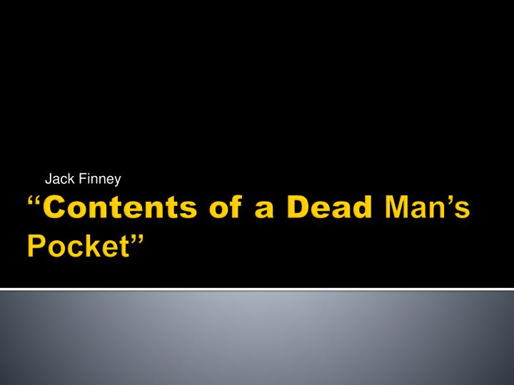 contents of a dead man s pocket This activity was created by a quia web subscriber learn more about quia: create your own activities.