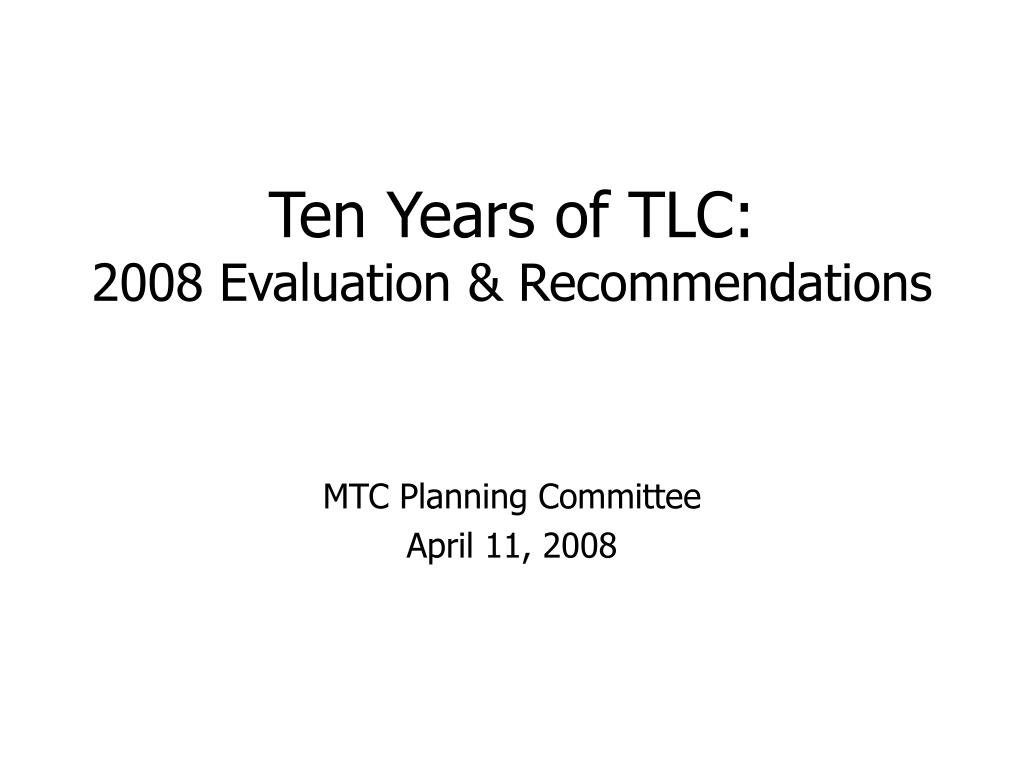 ten years of tlc 2008 evaluation recommendations l.