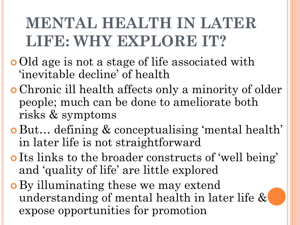 MENTAL HEALTH IN LATER LIFE: WHY EXPLORE IT?