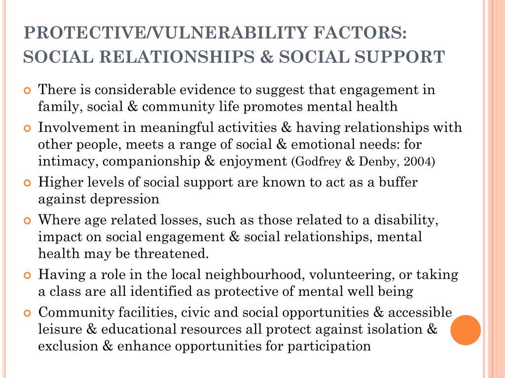 PROTECTIVE/VULNERABILITY FACTORS: SOCIAL RELATIONSHIPS & SOCIAL SUPPORT
