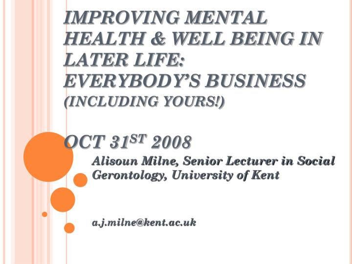 IMPROVING MENTAL HEALTH & WELL BEING IN LATER LIFE: EVERYBODY'S BUSINESS