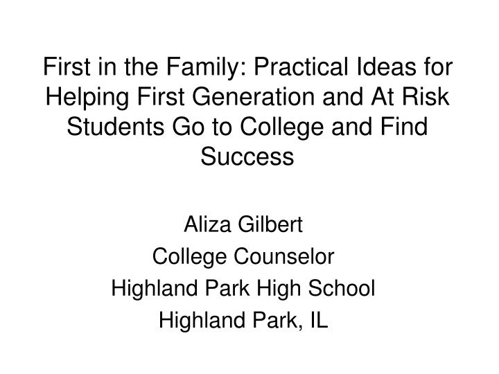 First in the Family: Practical Ideas for Helping First Generation and At Risk Students Go to College...