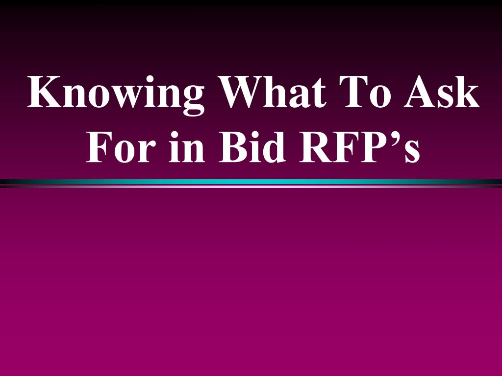 Knowing What To Ask For in Bid RFP's