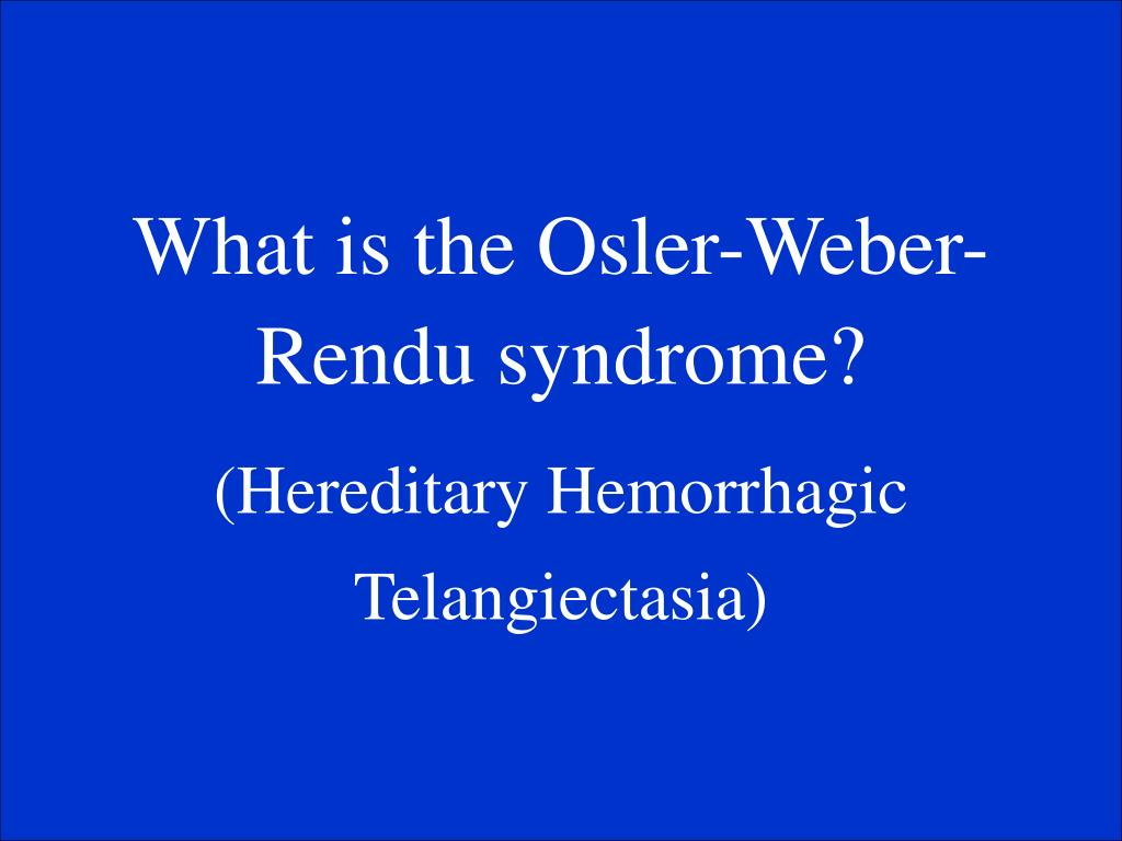 What is the Osler-Weber-Rendu syndrome?