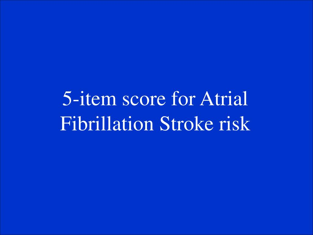 5-item score for Atrial Fibrillation Stroke risk