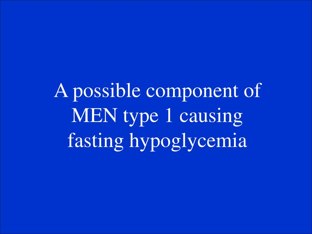 A possible component of MEN type 1 causing fasting hypoglycemia