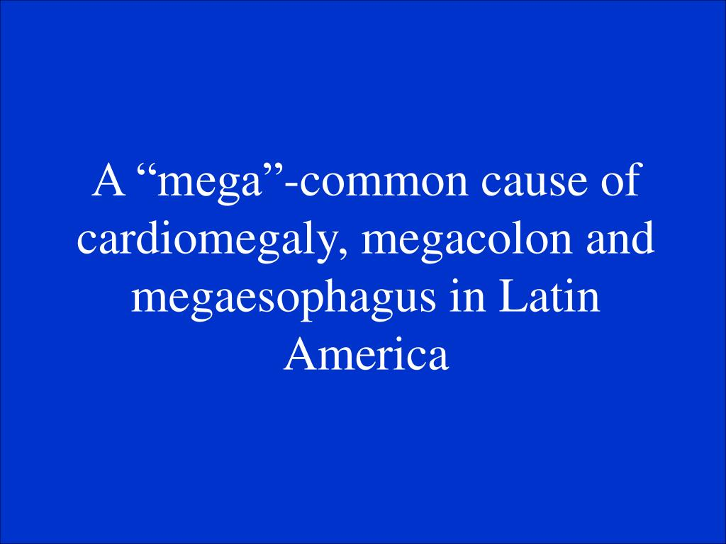 "A ""mega""-common cause of cardiomegaly, megacolon and megaesophagus in Latin America"