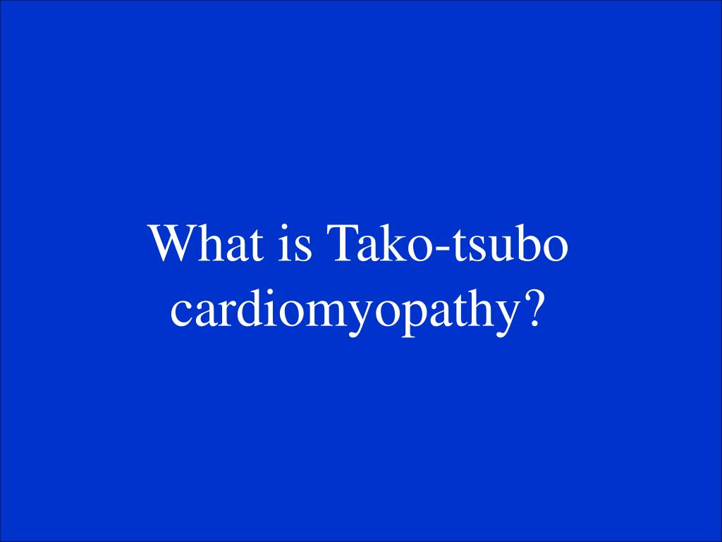 What is Tako-tsubo cardiomyopathy?