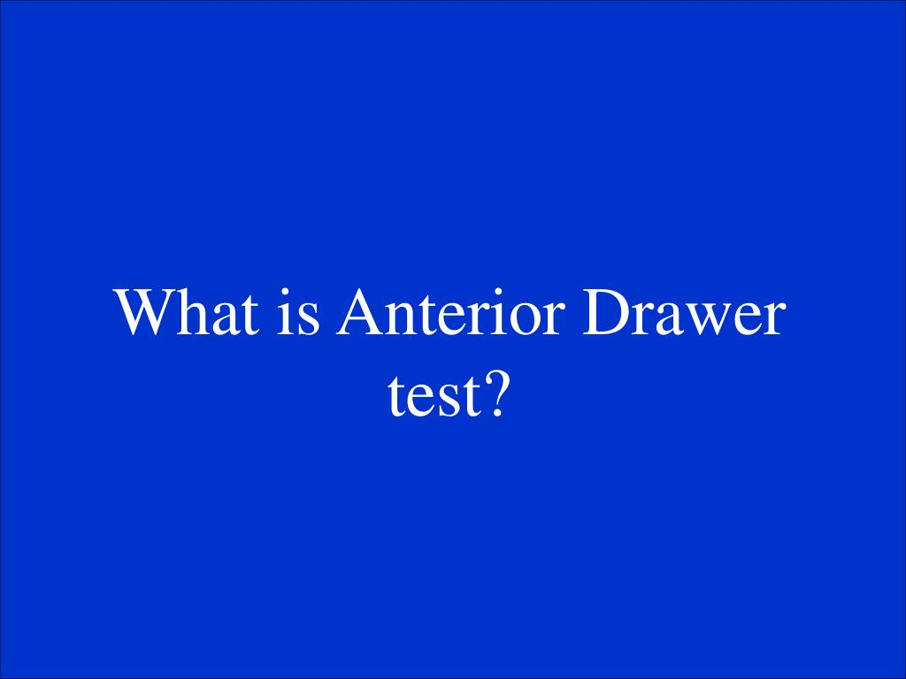 What is Anterior Drawer test?