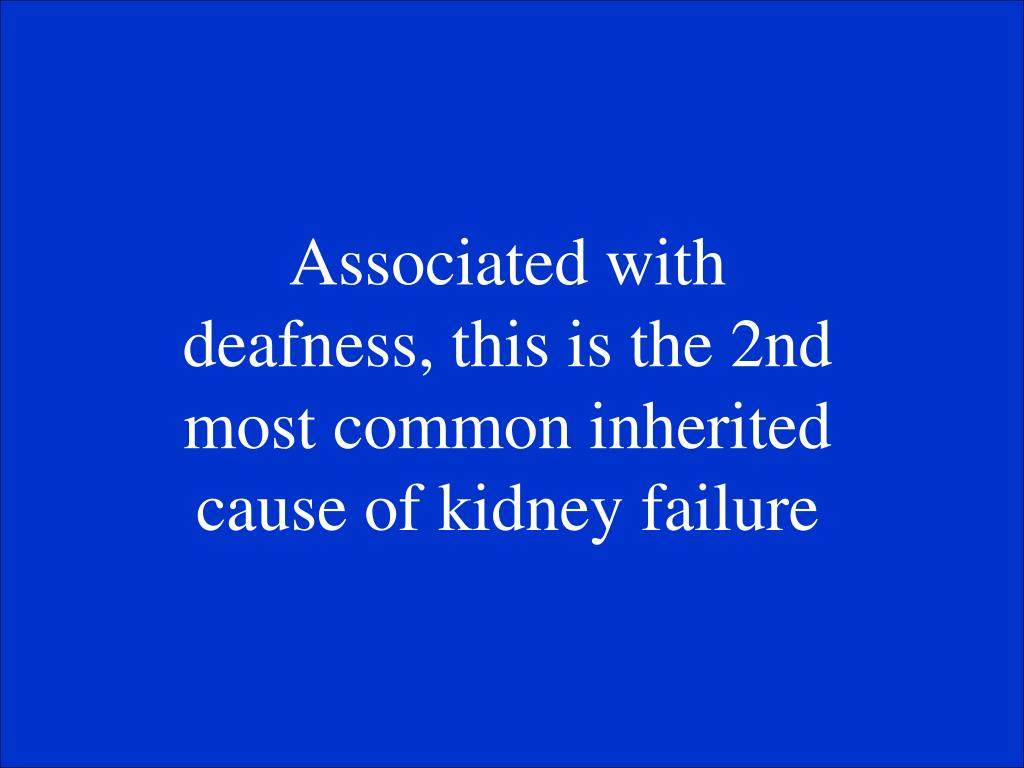 Associated with deafness, this is the 2nd most common inherited cause of kidney failure