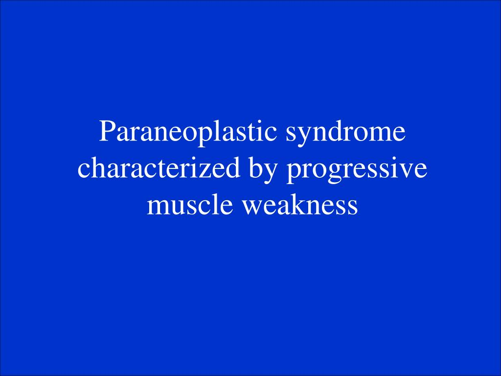 Paraneoplastic syndrome characterized by progressive muscle weakness