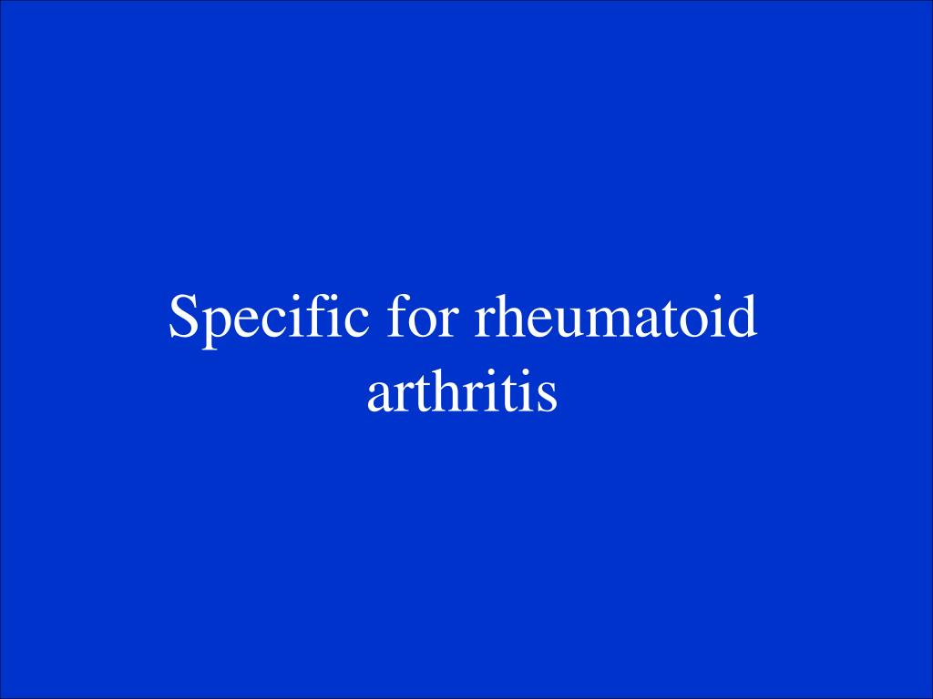 Specific for rheumatoid arthritis