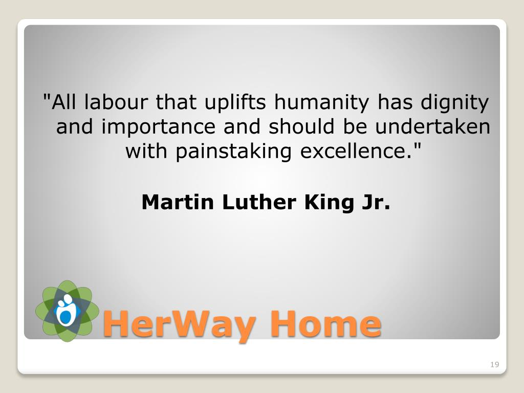 """All labour that uplifts humanity has dignity and importance and should be undertaken with painstaking excellence."""