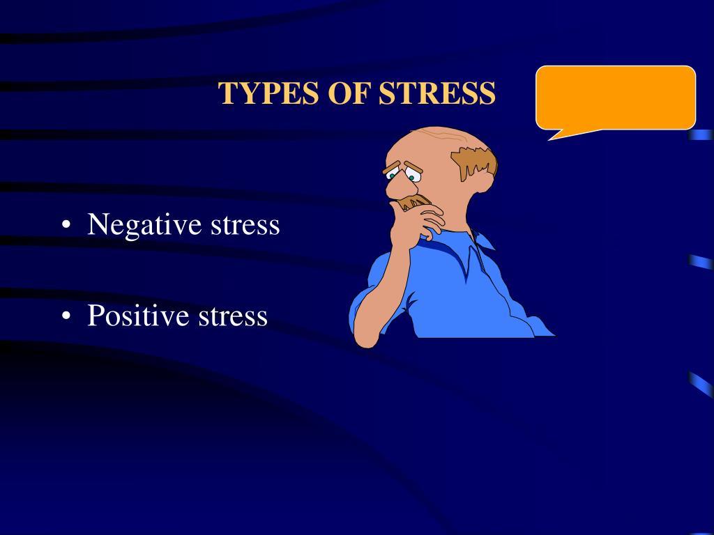TYPES OF STRESS