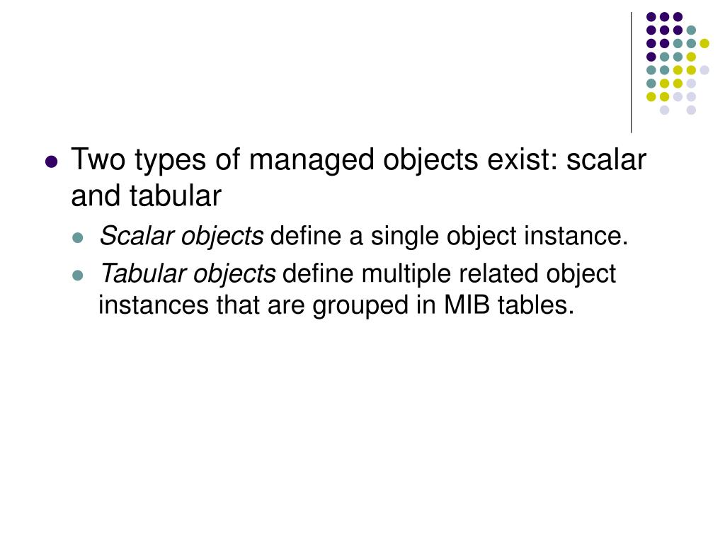 Two types of managed objects exist: scalar and tabular