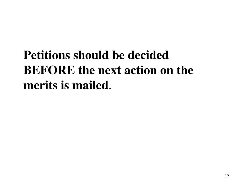 Petitions should be decided BEFORE the next action on the merits is mailed