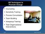 od techniques to promote change