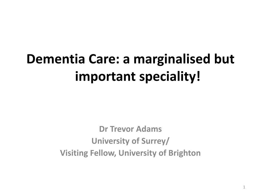 Dementia Care: a marginalised but