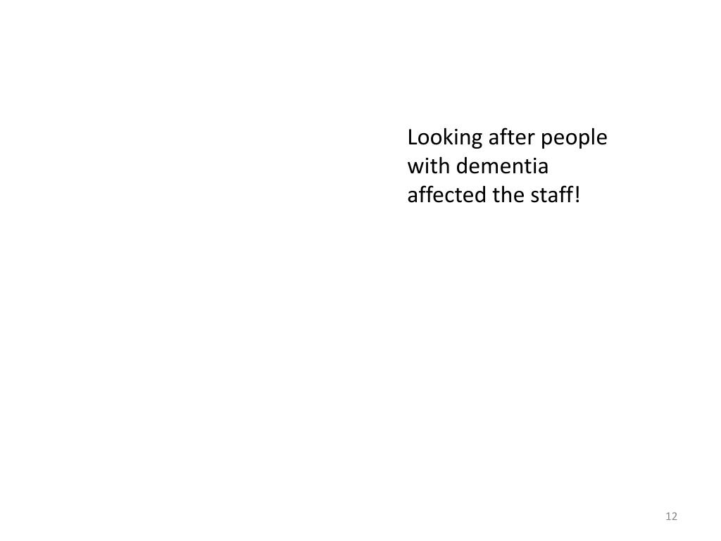 Looking after people with dementia affected the staff!