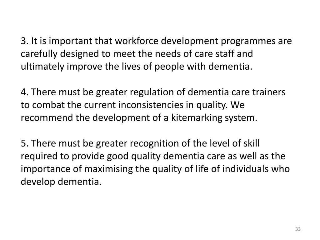 3. It is important that workforce development programmes are carefully designed to meet the needs of care staff and ultimately improve the lives of people with dementia.