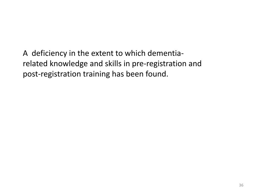 A  deficiency in the extent to which dementia-related knowledge and skills in pre-registration and post-registration training has been found.
