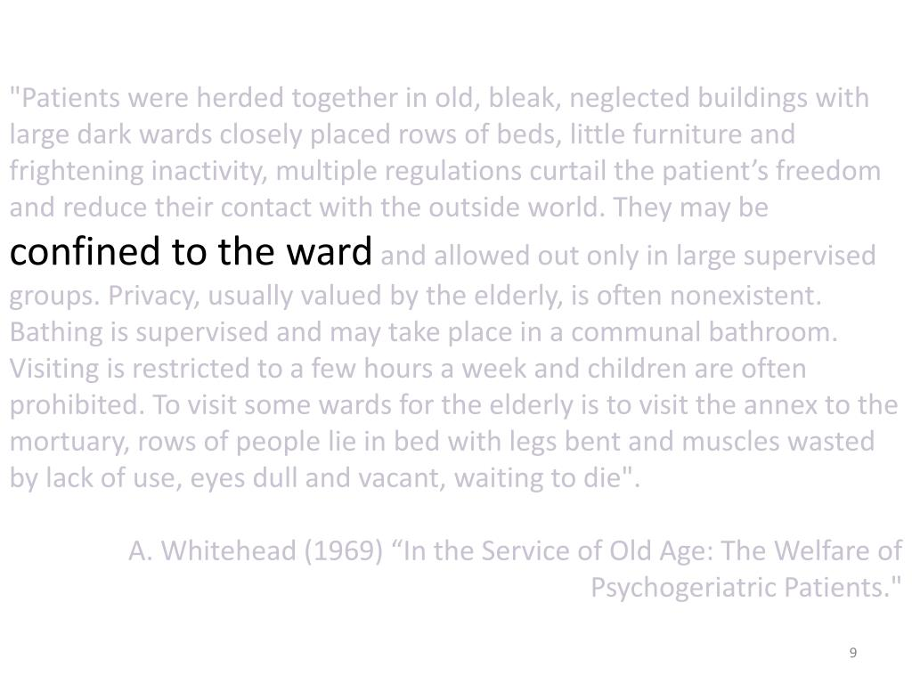 """""""Patients were herded together in old, bleak, neglected buildings with large dark wards closely placed rows of beds, little furniture and frightening inactivity, multiple regulations curtail the patient's freedom and reduce their contact with the outside world. They may be"""