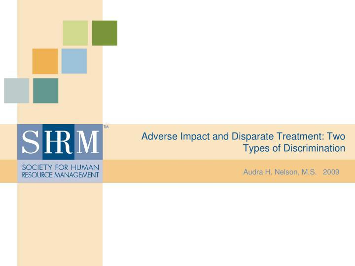 Ppt Adverse Impact And Disparate Treatment Two Types Of Discrimination Powerpoint Presentation Id 373808 Disparate treatment is an intentional form of discrimination. adverse impact and disparate treatment