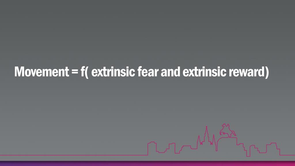 Movement = f( extrinsic fear and extrinsic reward)