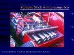 multiple stack with pressure box