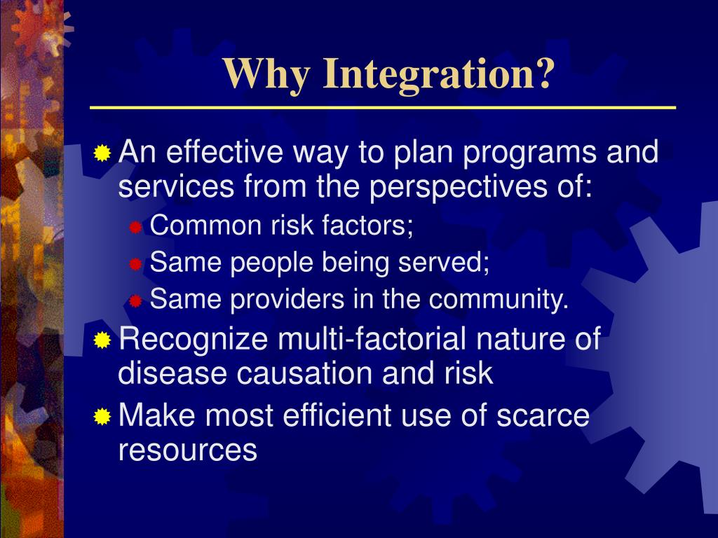 Why Integration?